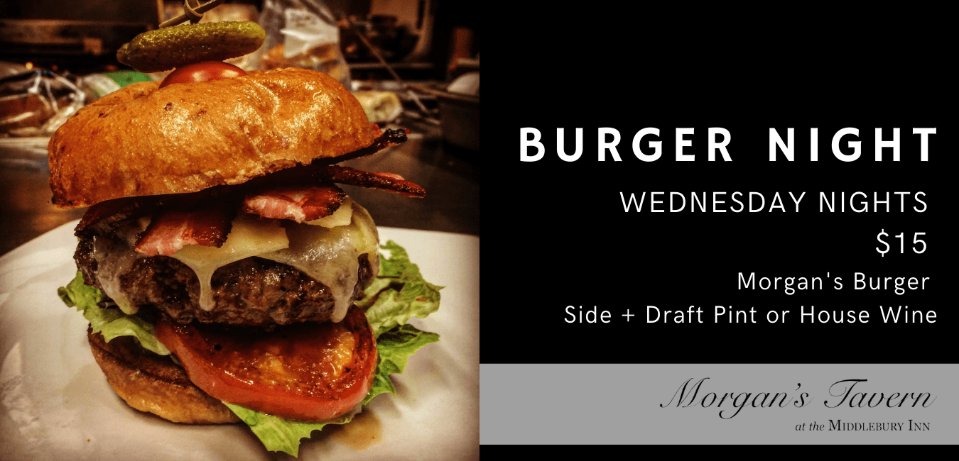 A burger with lettuce, tomato and bacon. The text next to it reads Burger Night, Wednesday Night $15 Morgan's Burger, side plus draft pint or house wine. Morgan's Tavern at the Middlebury Inn.